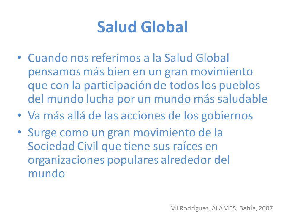 Salud Global Cuando nos referimos a la Salud Global pensamos más bien en un gran movimiento que con la participación de todos los pueblos del mundo lu