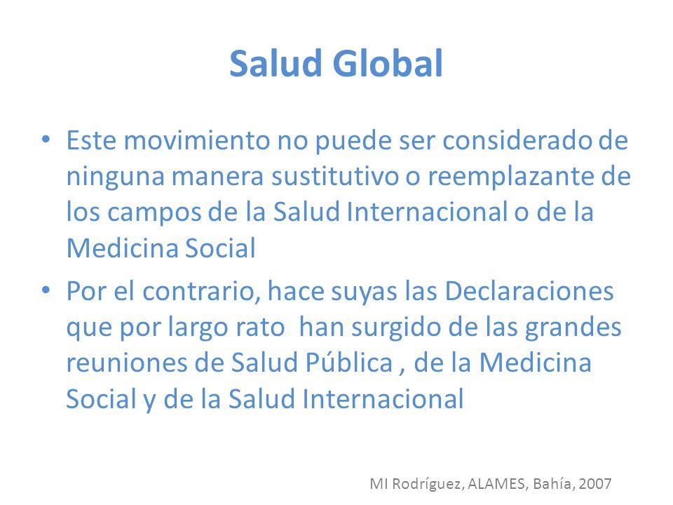 Salud Global Este movimiento no puede ser considerado de ninguna manera sustitutivo o reemplazante de los campos de la Salud Internacional o de la Med