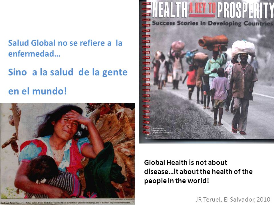 Global Health is not about disease…it about the health of the people in the world! Salud Global no se refiere a la enfermedad… Sino a la salud de la g