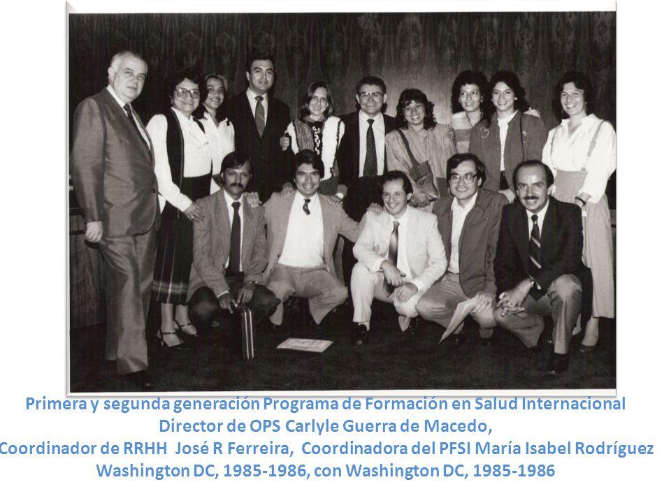 Primera y segunda generación Programa de Formación en Salud Internacional Director de OPS Carlyle Guerra de Macedo, Coordinador de RRHH José R Ferreira, Coordinadora del PFSI María Isabel Rodríguez Washington DC, 1985-1986, con Washington DC, 1985-1986