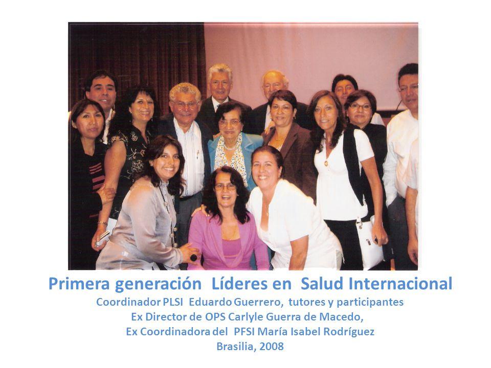 Primera generación Líderes en Salud Internacional Coordinador PLSI Eduardo Guerrero, tutores y participantes Ex Director de OPS Carlyle Guerra de Mace