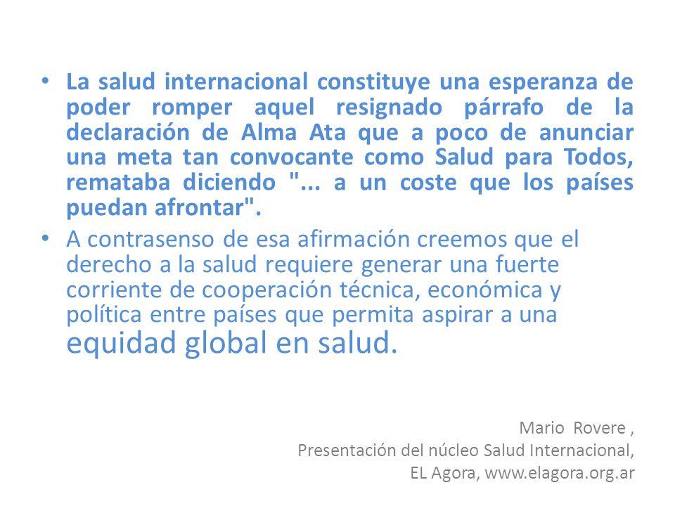 La salud internacional constituye una esperanza de poder romper aquel resignado párrafo de la declaración de Alma Ata que a poco de anunciar una meta