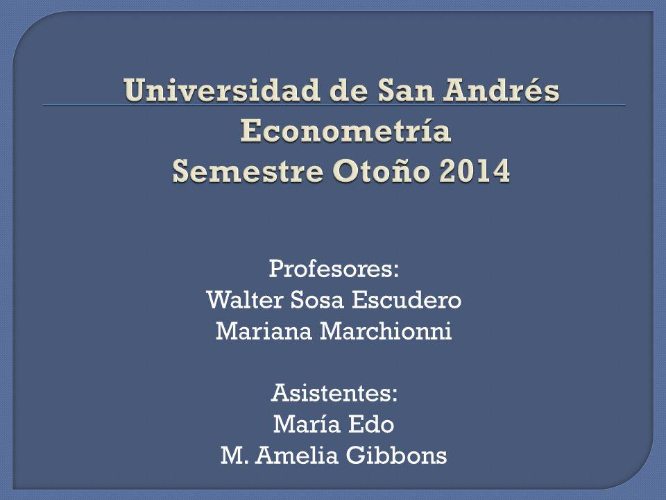 Profesores: Walter Sosa Escudero Mariana Marchionni Asistentes: María Edo M. Amelia Gibbons