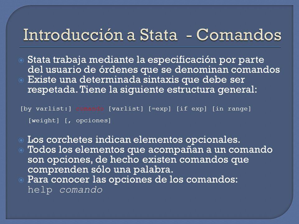 Stata trabaja mediante la especificación por parte del usuario de órdenes que se denominan comandos Existe una determinada sintaxis que debe ser respetada.
