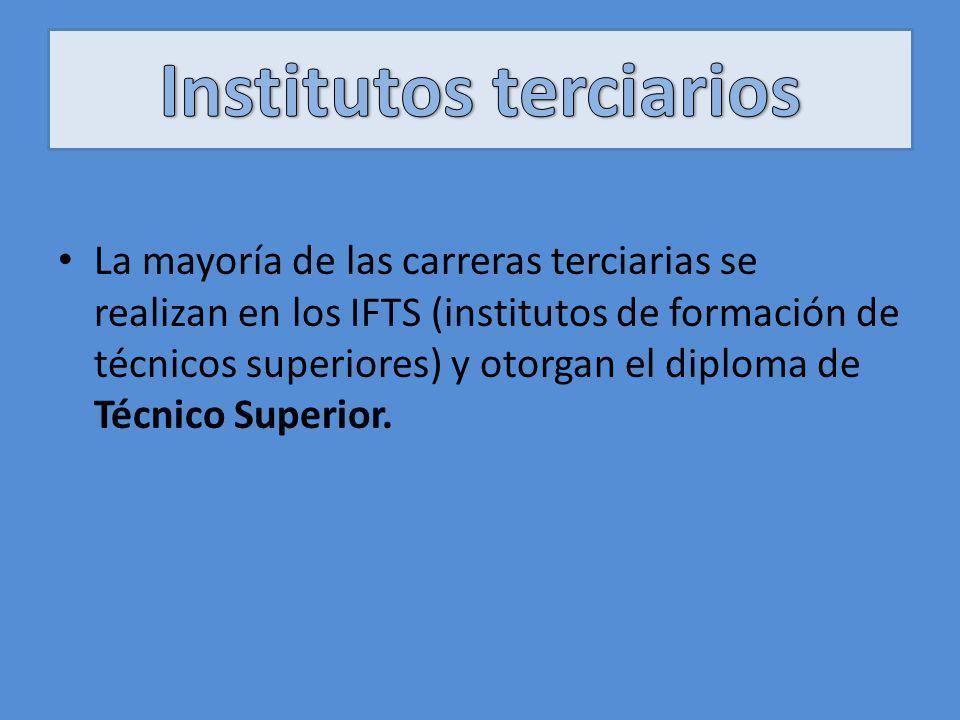 La mayoría de las carreras terciarias se realizan en los IFTS (institutos de formación de técnicos superiores) y otorgan el diploma de Técnico Superio