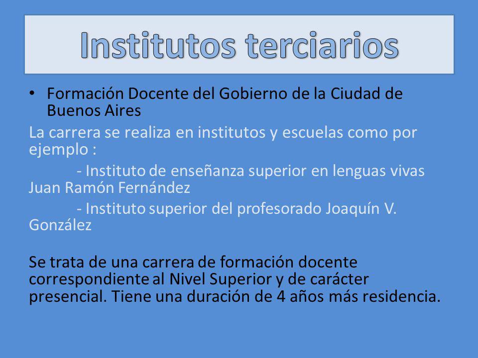 Formación Docente del Gobierno de la Ciudad de Buenos Aires La carrera se realiza en institutos y escuelas como por ejemplo : - Instituto de enseñanza