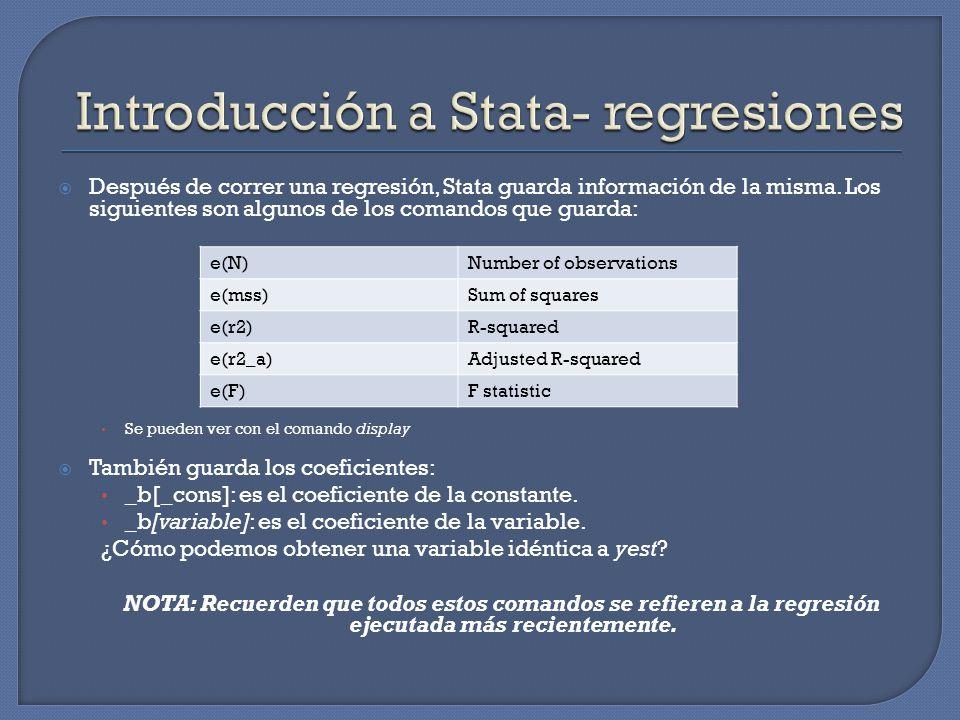 Después de correr una regresión, Stata guarda información de la misma. Los siguientes son algunos de los comandos que guarda: Se pueden ver con el com