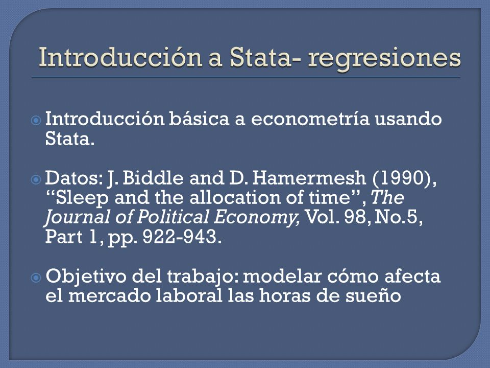 Introducción básica a econometría usando Stata. Datos: J. Biddle and D. Hamermesh (1990), Sleep and the allocation of time, The Journal of Political E