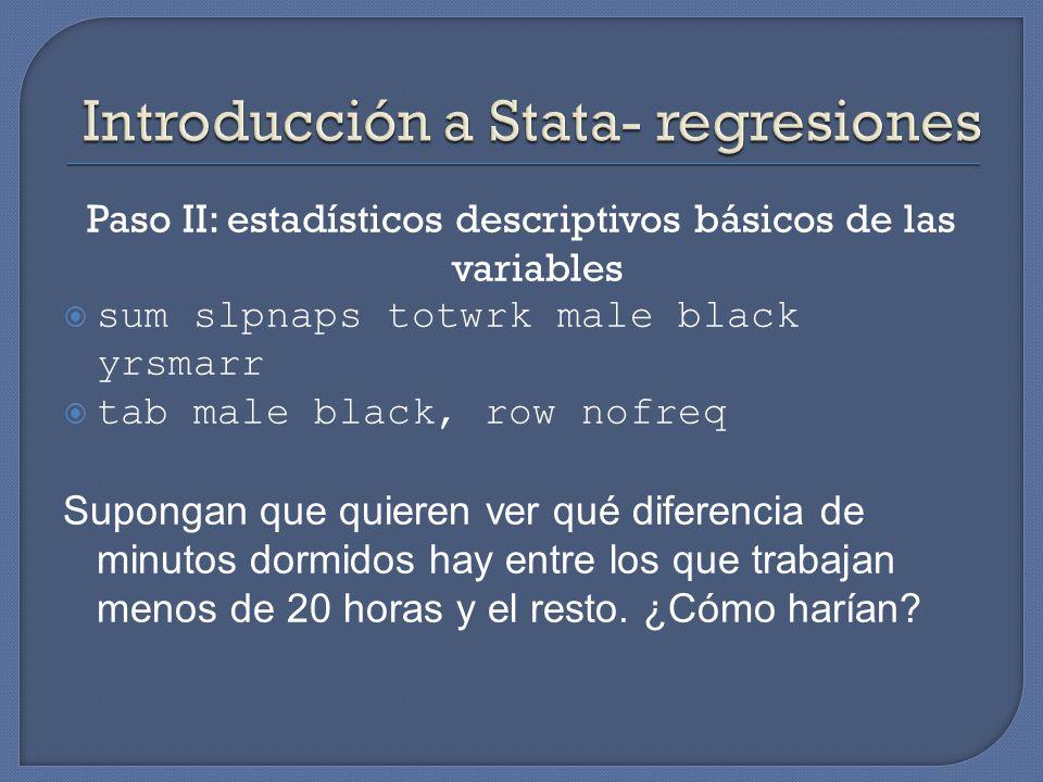 Paso II: estadísticos descriptivos básicos de las variables sum slpnaps totwrk male black yrsmarr tab male black, row nofreq Supongan que quieren ver