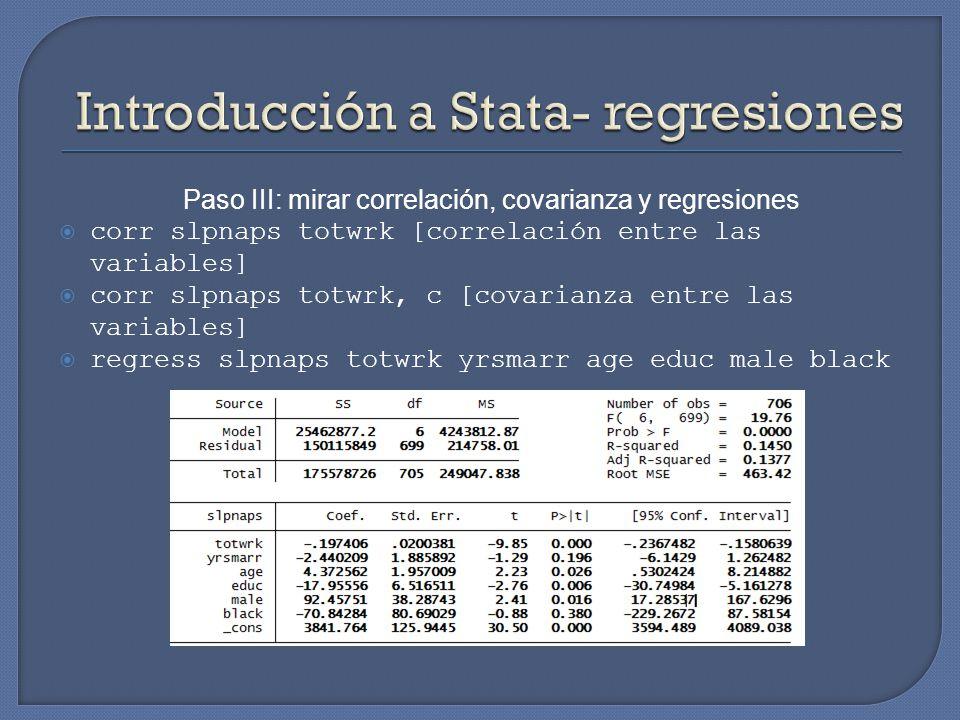 Paso III: mirar correlación, covarianza y regresiones corr slpnaps totwrk [correlación entre las variables] corr slpnaps totwrk, c [covarianza entre l