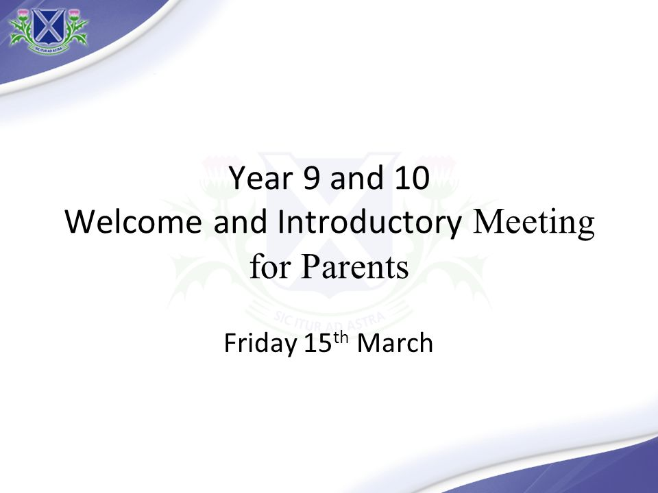 Year 9 and 10 Welcome and Introductory Meeting for Parents Friday 15 th March