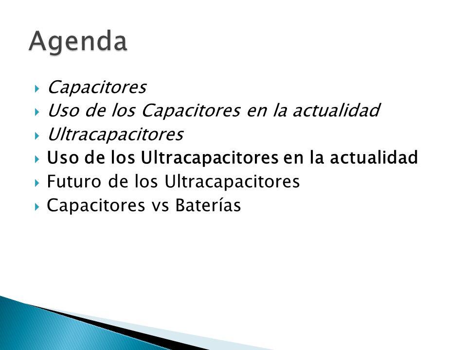 Capacitores Uso de los Capacitores en la actualidad Ultracapacitores Uso de los Ultracapacitores en la actualidad Futuro de los Ultracapacitores Capacitores vs Baterías