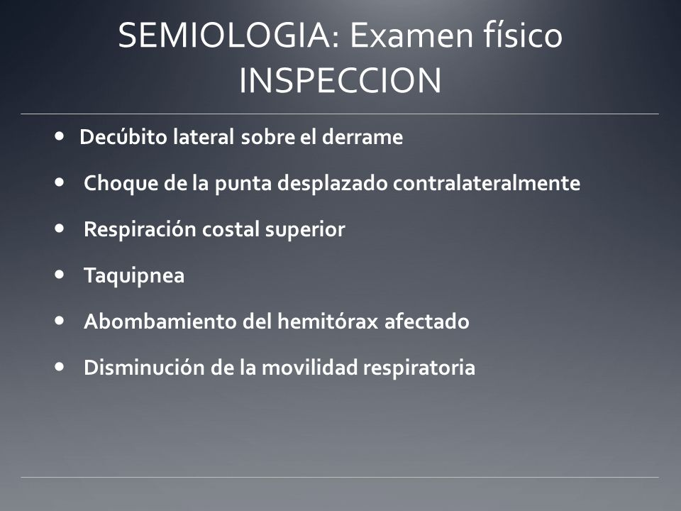 SEMIOLOGIA: Examen físico INSPECCION Decúbito lateral sobre el derrame Choque de la punta desplazado contralateralmente Respiración costal superior Ta