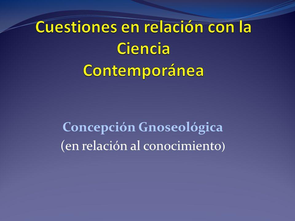 Concepción Gnoseológica (en relación al conocimiento )