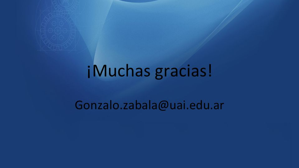 ¡Muchas gracias! Gonzalo.zabala@uai.edu.ar