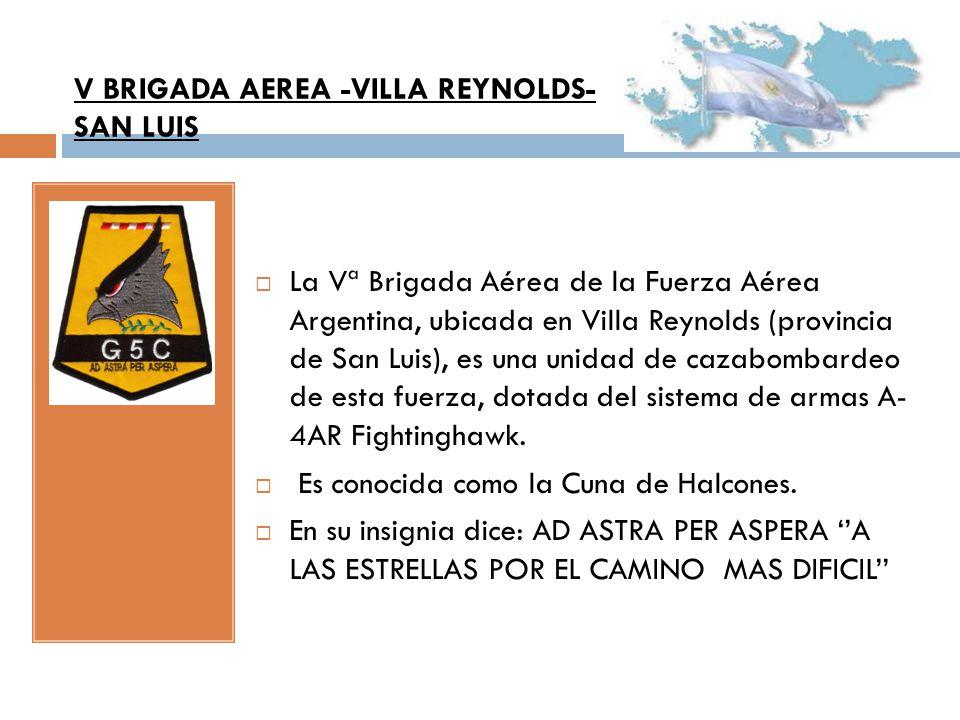 La Vª Brigada Aérea de la Fuerza Aérea Argentina, ubicada en Villa Reynolds (provincia de San Luis), es una unidad de cazabombardeo de esta fuerza, do