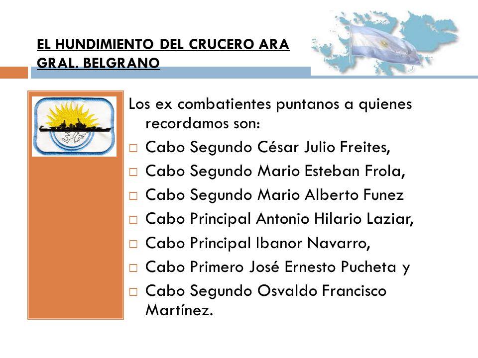 Los ex combatientes puntanos a quienes recordamos son: Cabo Segundo César Julio Freites, Cabo Segundo Mario Esteban Frola, Cabo Segundo Mario Alberto