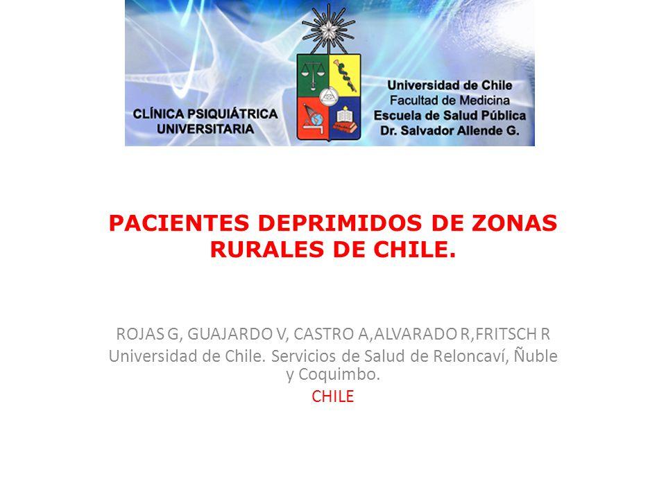 PACIENTES DEPRIMIDOS DE ZONAS RURALES DE CHILE. ROJAS G, GUAJARDO V, CASTRO A,ALVARADO R,FRITSCH R Universidad de Chile. Servicios de Salud de Relonca