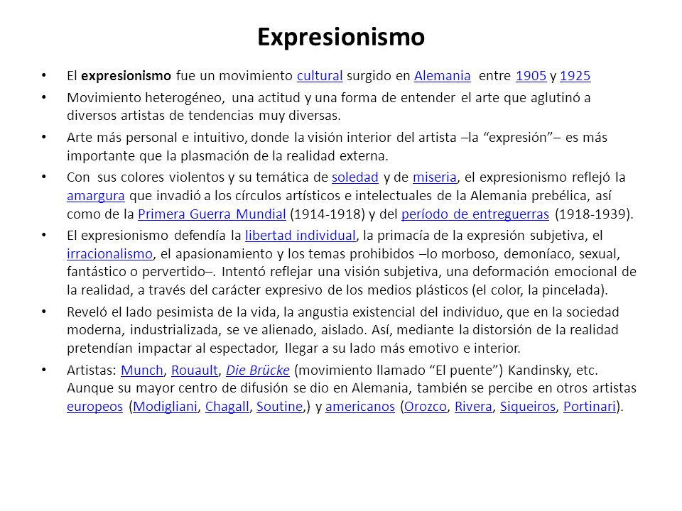 Expresionismo El expresionismo fue un movimiento cultural surgido en Alemania entre 1905 y 1925culturalAlemania19051925 Movimiento heterogéneo, una ac