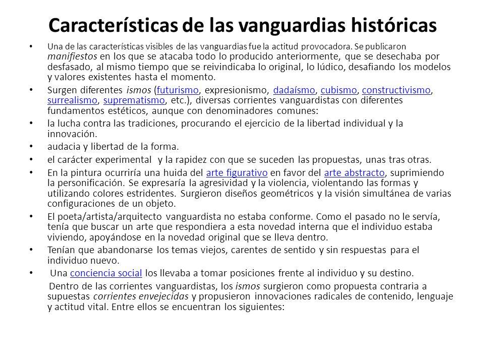 Características de las vanguardias históricas Una de las características visibles de las vanguardias fue la actitud provocadora. Se publicaron manifie