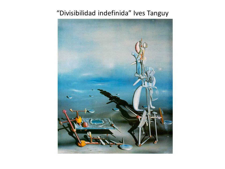 Divisibilidad indefinida Ives Tanguy