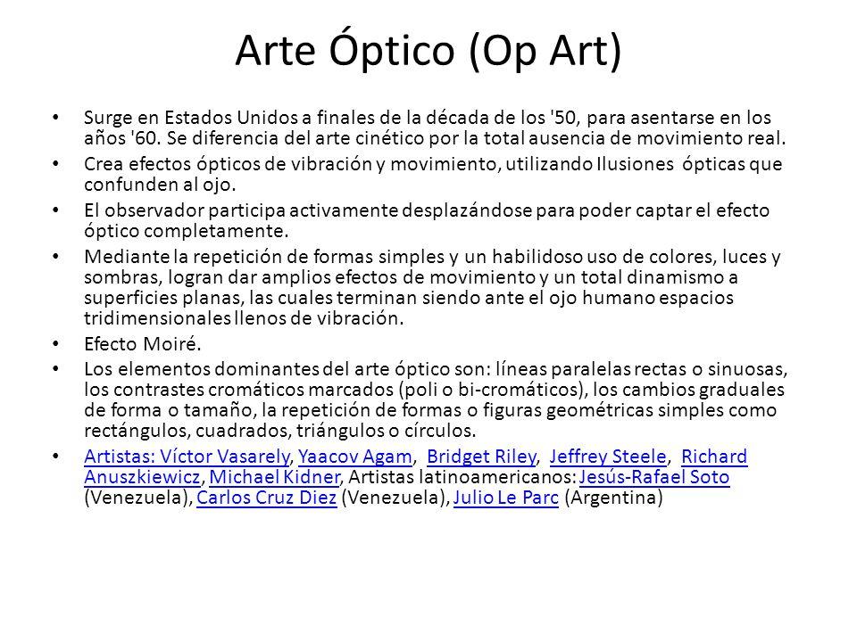 Arte Óptico (Op Art) Surge en Estados Unidos a finales de la década de los '50, para asentarse en los años '60. Se diferencia del arte cinético por la