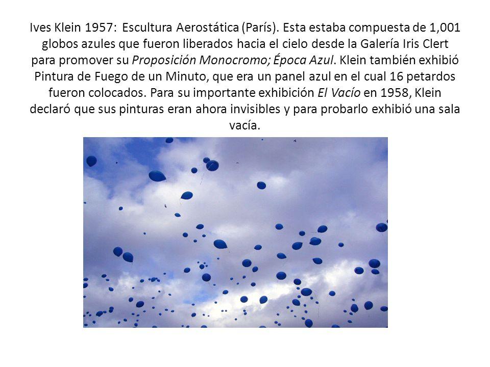 Ives Klein 1957: Escultura Aerostática (París). Esta estaba compuesta de 1,001 globos azules que fueron liberados hacia el cielo desde la Galería Iris