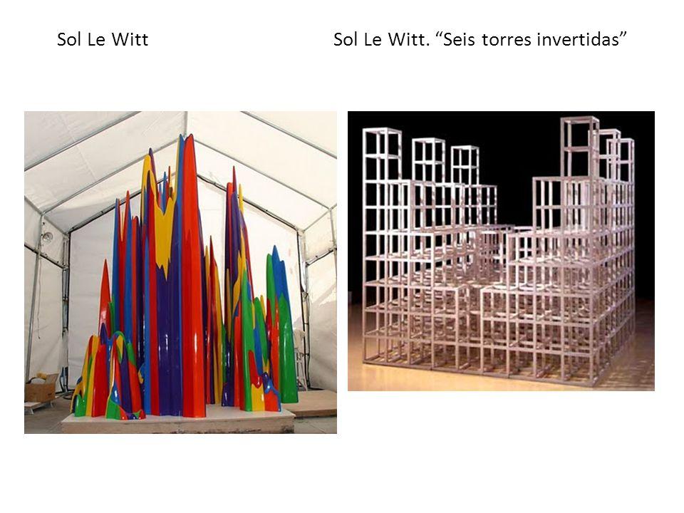 Sol Le Witt Sol Le Witt. Seis torres invertidas