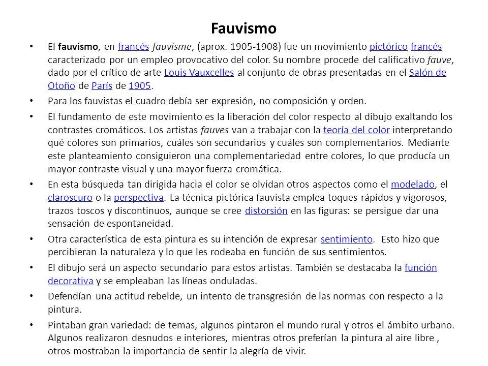 Fauvismo El fauvismo, en francés fauvisme, (aprox. 1905-1908) fue un movimiento pictórico francés caracterizado por un empleo provocativo del color. S