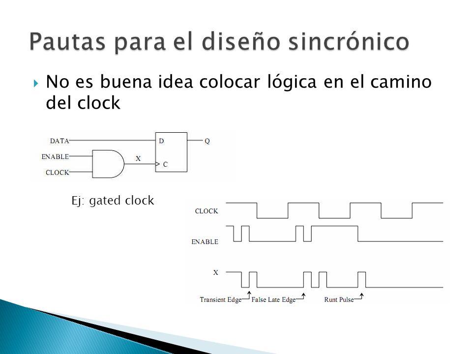 No es buena idea colocar lógica en el camino del clock Ej: gated clock
