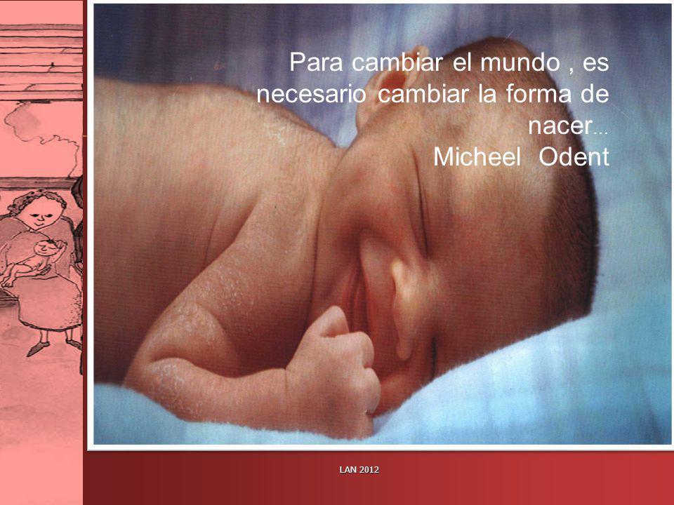 Para cambiar el mundo, es necesario cambiar la forma de nacer … Micheel Odent