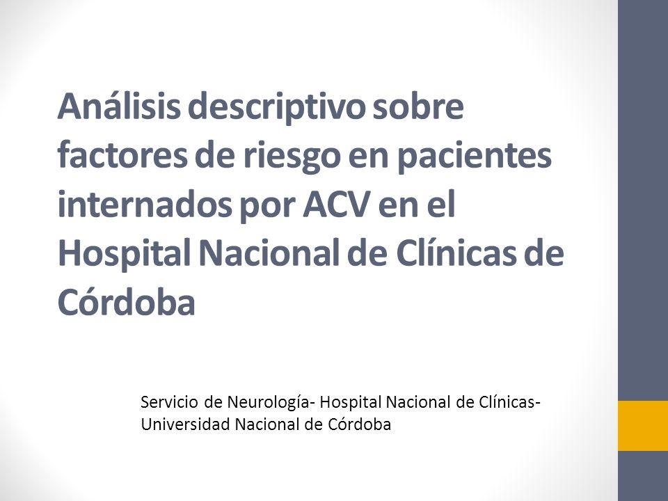 Análisis descriptivo sobre factores de riesgo en pacientes internados por ACV en el Hospital Nacional de Clínicas de Córdoba Servicio de Neurología- H