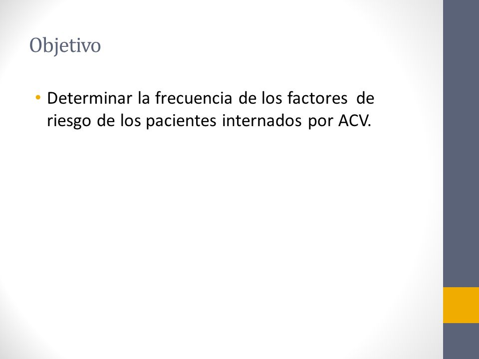 Objetivo Determinar la frecuencia de los factores de riesgo de los pacientes internados por ACV.