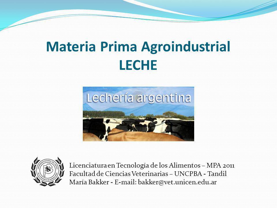 Materia Prima Agroindustrial LECHE Licenciatura en Tecnología de los Alimentos – MPA 2011 Facultad de Ciencias Veterinarias – UNCPBA - Tandil María Bakker - E-mail: bakker@vet.unicen.edu.ar