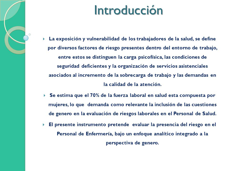 Introducción La exposición y vulnerabilidad de los trabajadores de la salud, se define por diversos factores de riesgo presentes dentro del entorno de