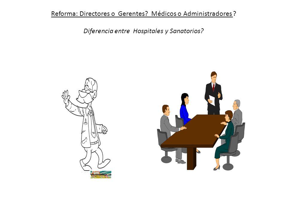 Reforma: Directores o Gerentes. Médicos o Administradores .