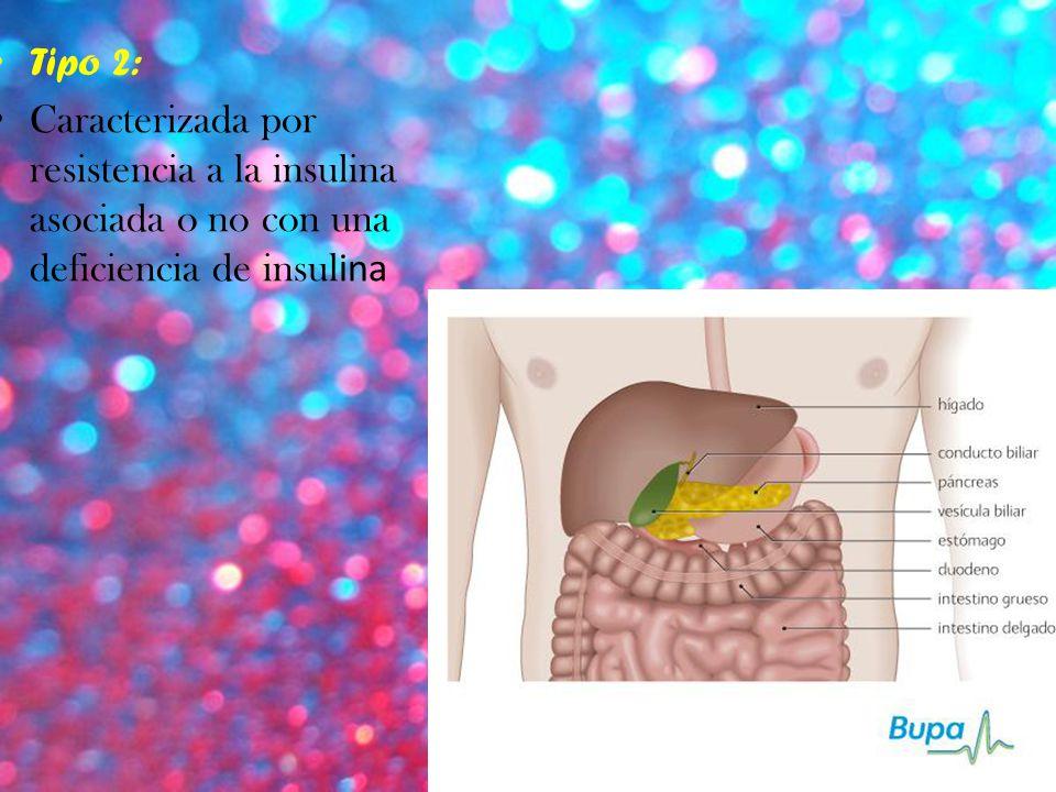 Tipo 2: Caracterizada por resistencia a la insulina asociada o no con una deficiencia de insul ina