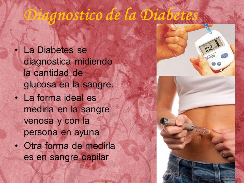 Diagnostico de la Diabetes La Diabetes se diagnostica midiendo la cantidad de glucosa en la sangre.