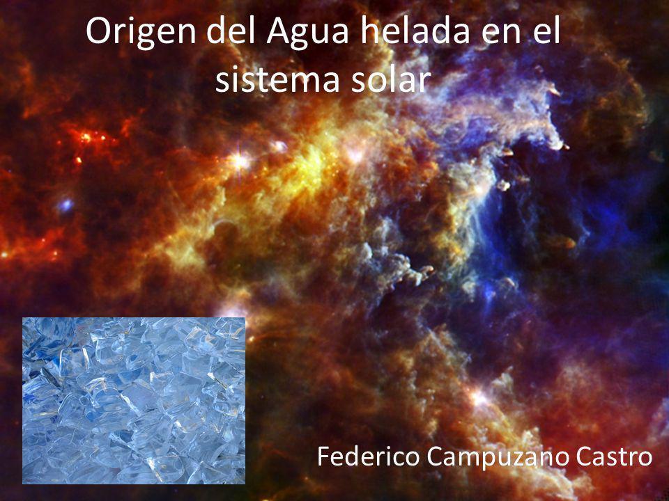 Origen del Agua helada en el sistema solar Federico Campuzano Castro
