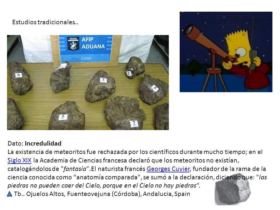 Estudios tradicionales.. Dato: Incredulidad La existencia de meteoritos fue rechazada por los científicos durante mucho tiempo; en el Siglo XIX la Aca