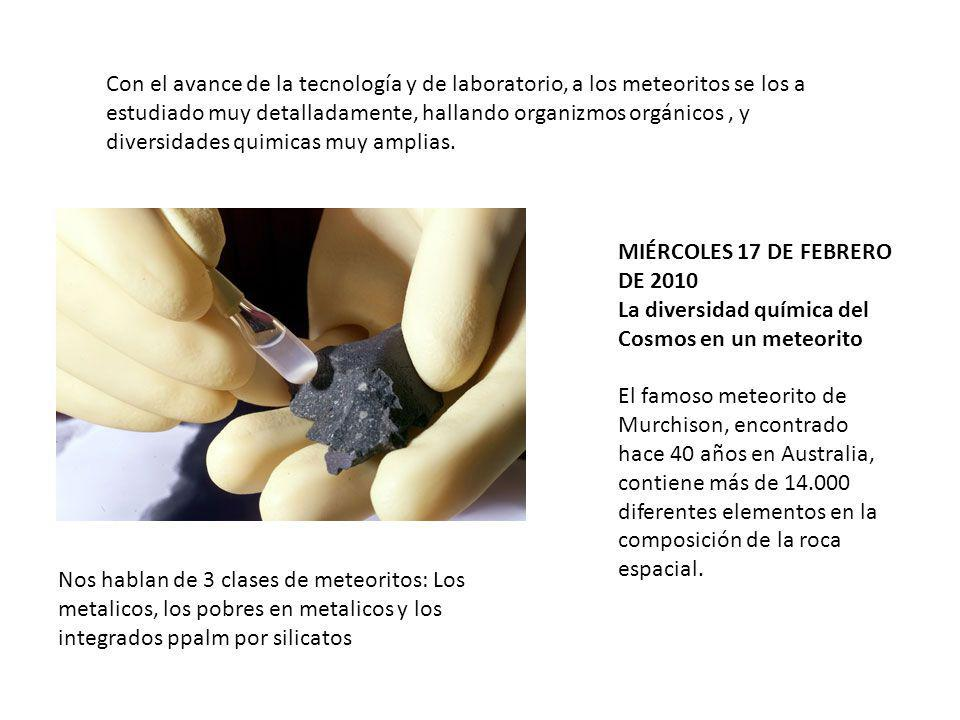 Con el avance de la tecnología y de laboratorio, a los meteoritos se los a estudiado muy detalladamente, hallando organizmos orgánicos, y diversidades