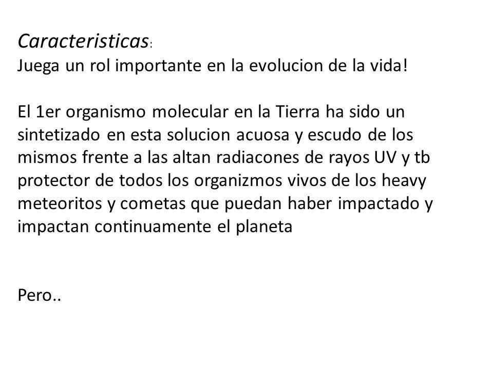 Caracteristicas : Juega un rol importante en la evolucion de la vida! El 1er organismo molecular en la Tierra ha sido un sintetizado en esta solucion