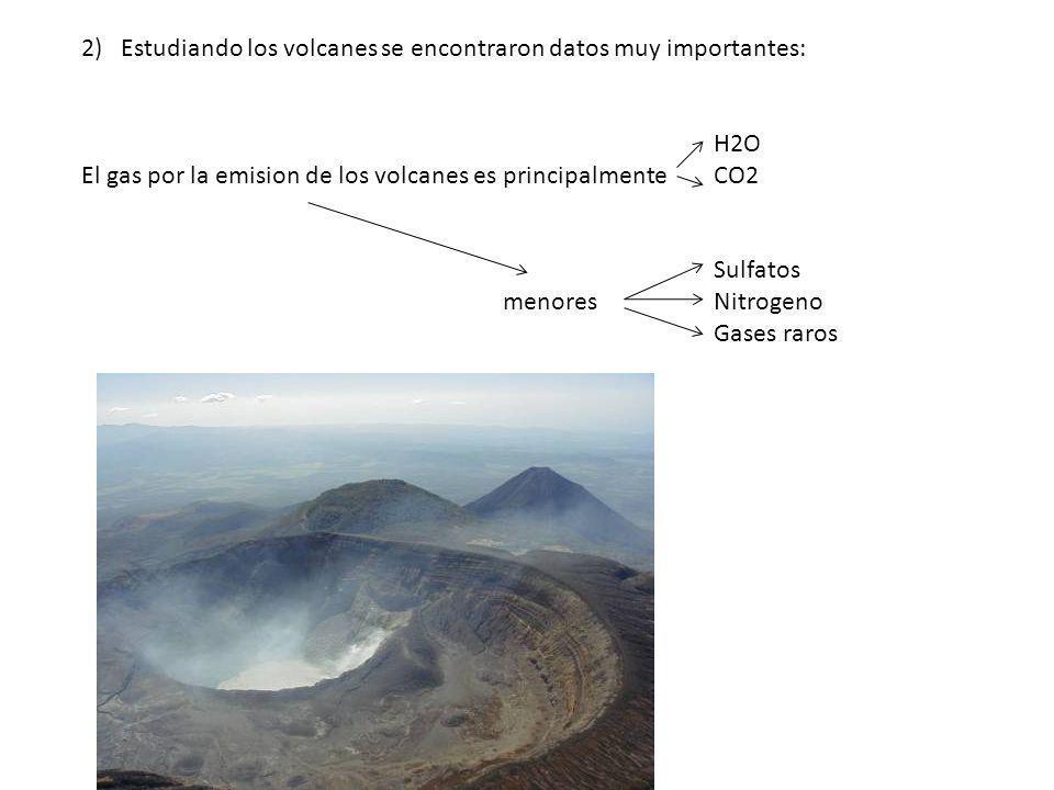 2)Estudiando los volcanes se encontraron datos muy importantes: H2O El gas por la emision de los volcanes es principalmenteCO2 Sulfatos menoresNitrogeno Gases raros