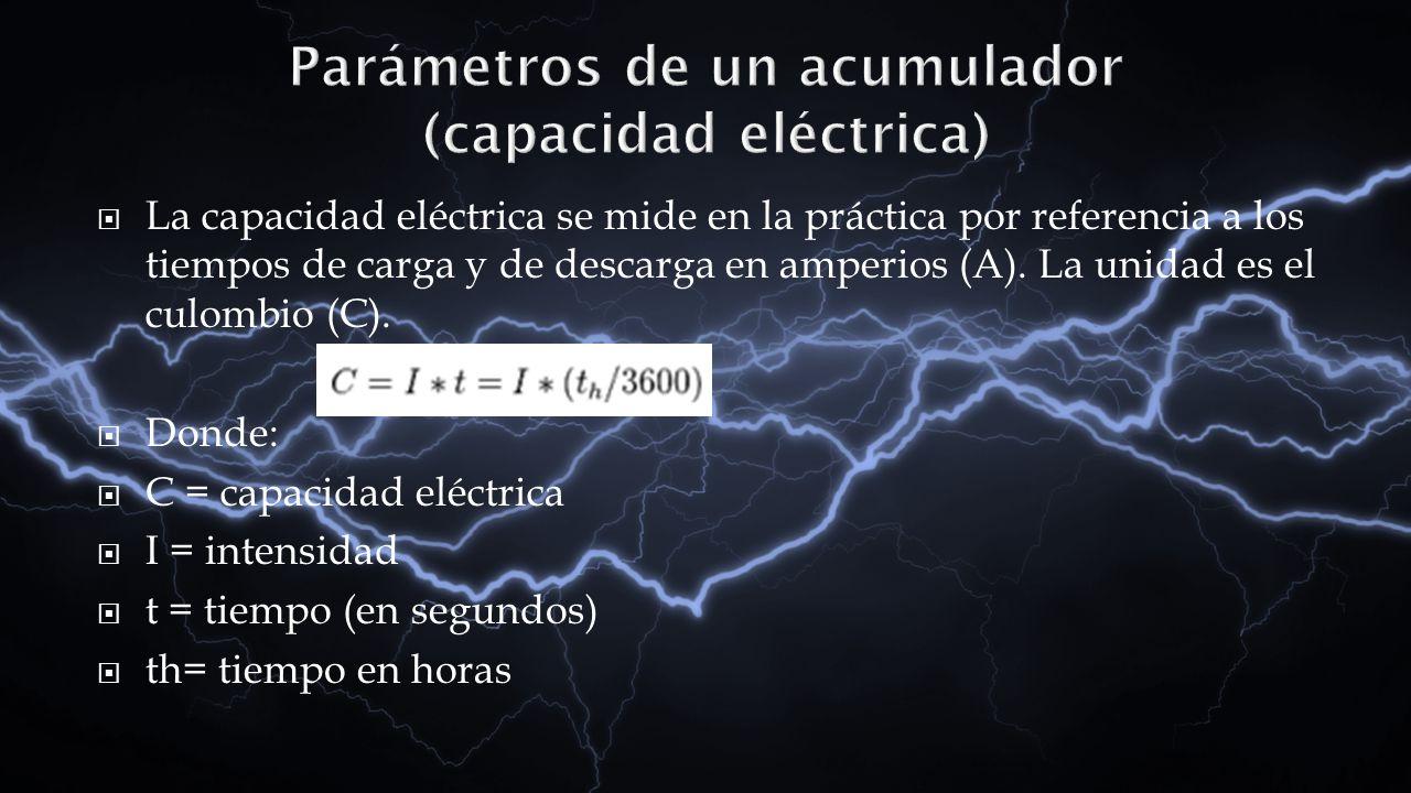 La capacidad eléctrica se mide en la práctica por referencia a los tiempos de carga y de descarga en amperios (A). La unidad es el culombio (C). Donde