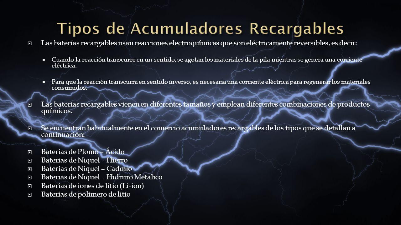 Las baterías recargables usan reacciones electroquímicas que son eléctricamente reversibles, es decir: Cuando la reacción transcurre en un sentido, se
