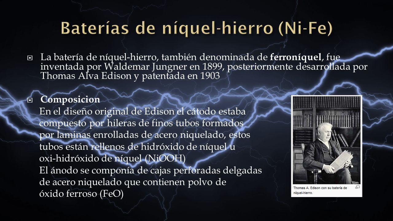 La batería de níquel-hierro, también denominada de ferroníquel, fue inventada por Waldemar Jungner en 1899, posteriormente desarrollada por Thomas Alv