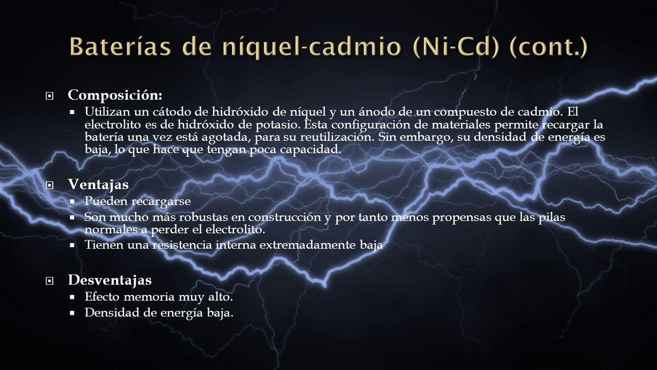 Composición: Utilizan un cátodo de hidróxido de níquel y un ánodo de un compuesto de cadmio. El electrolito es de hidróxido de potasio. Esta configura