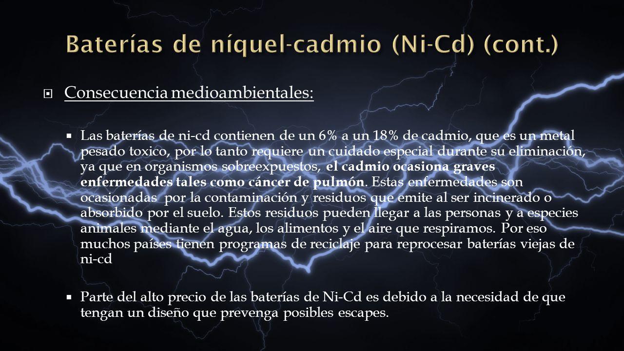 Consecuencia medioambientales: Las baterías de ni-cd contienen de un 6% a un 18% de cadmio, que es un metal pesado toxico, por lo tanto requiere un cu