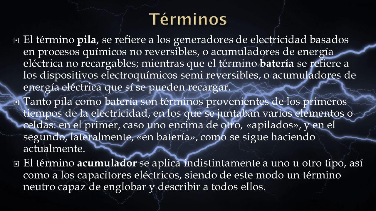 El término pila, se refiere a los generadores de electricidad basados en procesos químicos no reversibles, o acumuladores de energía eléctrica no reca
