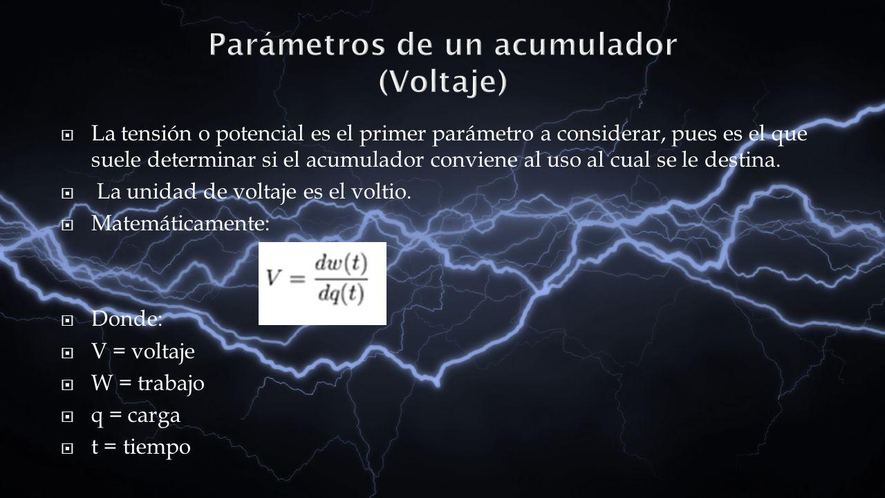 Parámetros de un acumulador (Voltaje) La tensión o potencial es el primer parámetro a considerar, pues es el que suele determinar si el acumulador con